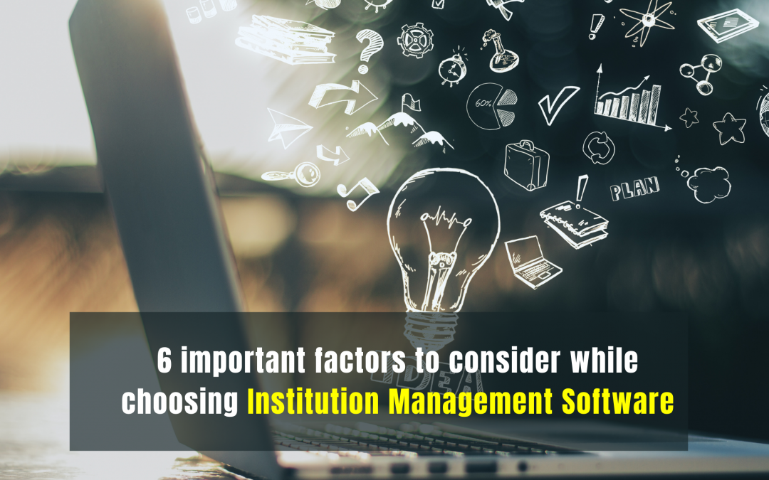 6 important factors to consider while choosing Institution Management Software