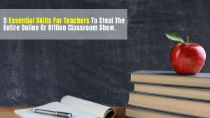 Essential Skills For Teachers