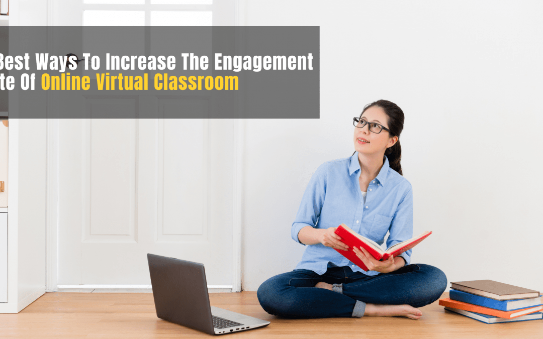 4 Best Ways To Increase The Engagement Rate Of Online Virtual Classroom