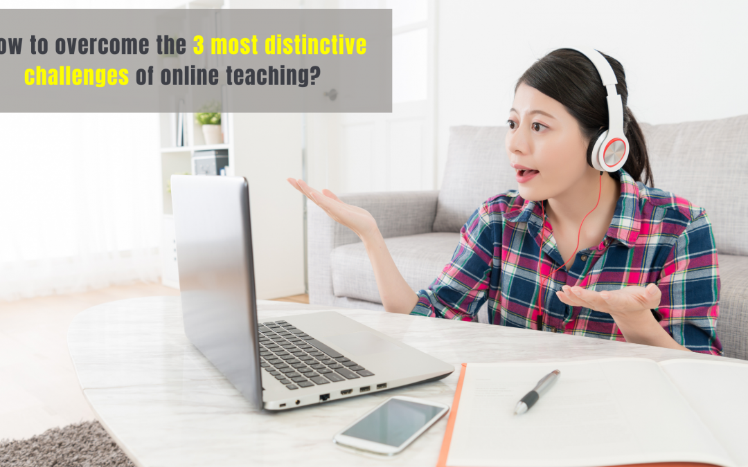 How to overcome the 3 most distinctive challenges of online teaching?