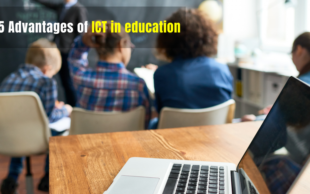5 Advantages of ICT in education